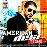 American Desi - Dj Sanj By Various Artist Mp3 Songs
