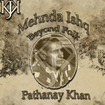 Mehnda Ishq Beyond Folk By Pathaney Khan Mp3 Songs