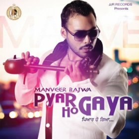 Pyar Ho Gaya By Manveer Bajwa Mp3 Songs