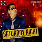 Saturday Night By Raju Bhandal Mp3 Songs