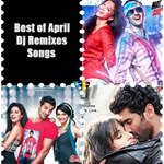 Best of April Dj Remixes By Various DJs Mp3 Songs
