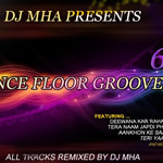 Dance Floor Grooves 6 By DJ MHA Mp3 Songs