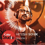 Hitesh Sonik Coke Studio Season 3 By Hitesh Sonik Mp3 Songs