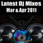 Latest DJ Mixes March & April - 2011 By Various DJs Mp3 Songs