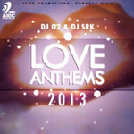 Love Anthem 2013 By DJ O2 & DJ SRK Mp3 Songs