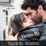 Tum Hi Ho Remixes By Various DJs Mp3 Songs