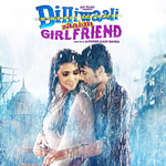Dilliwaali Zaalim Girlfriend Songs