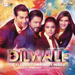 Dilwale - Celebration Party Mixes Songs