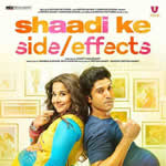 Shaadi Ke Side Effects Songs